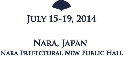 July 15-19, 2014 / Nara, Japan Nara Prefectural New Public Hall